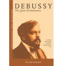 Debussy. The Quiet Revolutionary
